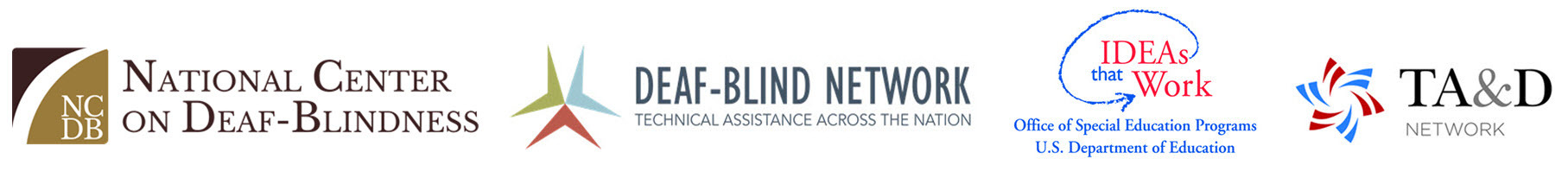 Four logos: National Center on Deaf-Blindness; Deaf-Blind Network, Technical Assistance Across the Nation; IDEAs that Work, Office of Special Education Programs, U.S. Department of Education; TA&D Network